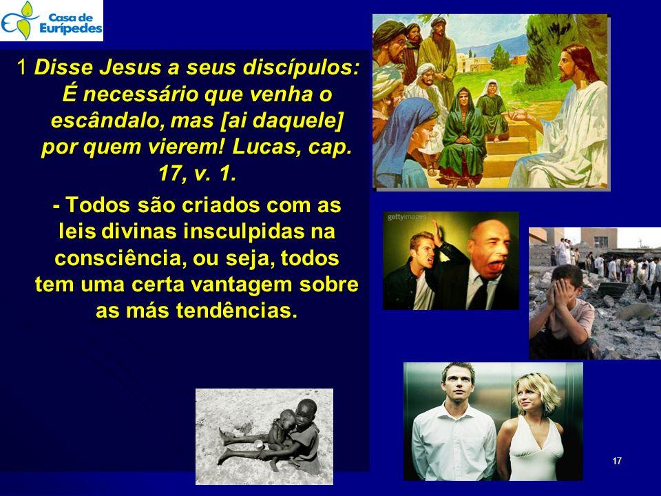 1 Disse Jesus a seus discípulos: É necessário que venha o escândalo, mas [ai daquele] por quem vierem.